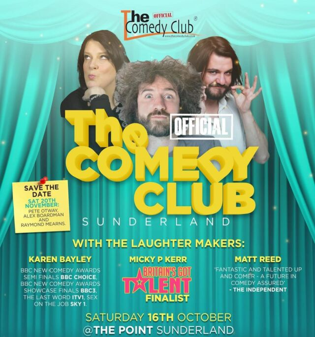 SATURDAY 16th OCTOBER - join the laughter makers at the Point Sunderland! Welcoming BRITAINS GOT TALENT FINALIST Micky P Kerr plus support from Matt Reed and Karen Bayley